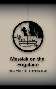 Messiah on the Frigidaire @ Electric City Playhouse | Anderson | South Carolina | United States